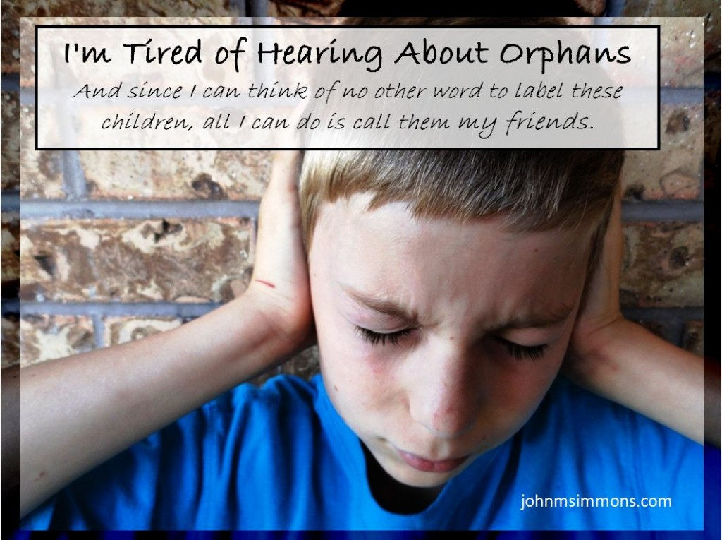 I'm Tired of Hearing About Orphans